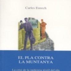 Libros: EL PLA CONTRA LA MUNTANYA: LA CRISI DE LA INDÚSTRIA TÈXTIL DEL PLA I LA COLONITZACIÓ FABRIL DE LA. Lote 171503750