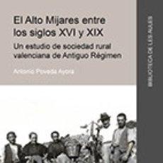 Libros: EL ALTO MIJARES ENTRE LOS SIGLOS XVI Y XIX. UN ESTUDIO DE SOCIEDAD RURAL VALENCIANA DE ANTIGUO. Lote 171579615