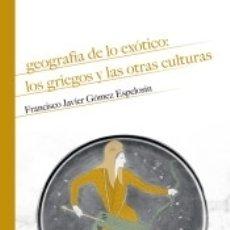 Libros: GEOGRAFÍA DE LO EXÓTICO: LOS GRIEGOS Y LAS OTRAS CULTURAS. Lote 171686104