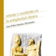 Libros: ORIENTE Y OCCIDENTE EN LA ANTIGÜEDAD CLÁSICA. Lote 171686143