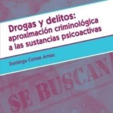 Libros: DROGAS Y DELITOS: APROXIMACIÓN CRIMINOLÓGICA A LAS SUSTANCIAS PSICOACTIVAS. Lote 171686169