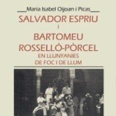 Libros: SALVADOR ESPRIU I BARTOMEU ROSSELLÓ-PÒRCEL, EN LLUNYANIES DE FOC I DE LLUM. Lote 171701679