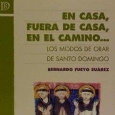 Libros: EN CASA, FUERA DE CASA, EN EL CAMINO-- : LOS MODOS DE ORAR DE SANTO DOMINGO. Lote 173914693