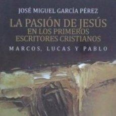 Libros: LA PASIÓN DE JESÚS EN LOS PRIMEROS ESCRITORES CRISTIANOS. MARCOS, LUCAS Y PABLO. Lote 173914695