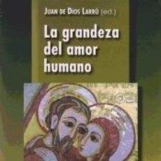 Libros: LA GRANDEZA DEL AMOR HUMANO. Lote 173914704