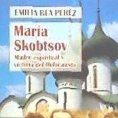 Libros: MARÍA SKOBTSOV. MADRE ESPIRITUAL Y VÍCTIMA DEL HOLOCAUSTO. Lote 173914710