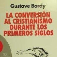 Libros: LA CONVERSIÓN AL CRISTIANISMO DURANTE LOS PRIMEROS SIGLOS. Lote 173914743