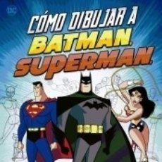 Libros: CÓMO DIBUJAR A BATMAN, SUPERMAN Y OTROS SUPERHÉROES Y VILLANOS DE DC COMICS. Lote 176522110
