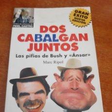 Libros: LIBRO DOS CABALGAN JUNTOS (ART. NUEVO), LAS PIFIAS DE BUSH Y ANSAR.. Lote 178025402