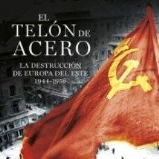 Libros: EL TELÓN DE ACERO: LA DESTRUCCIÓN DE EUROPA DEL ESTE 1944-1956. Lote 179956256