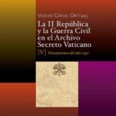 Libros: LA II REPÚBLICA Y LA GUERRA CIVIL EN EL ARCHIVO SECRETO VATICANO, V: DOCUMENTOS DEL AÑO 1937. Lote 179956271