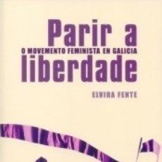 Libros: PARIR A LIBERDADE: O MOVEMENTO FEMINISTA EN GALICIA. Lote 180109295