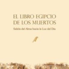 Libros: EL LIBRO EGIPCIO DE LOS MUERTOS: SALIDA DEL ALMA HACIA LA LUZ DEL DÍA. Lote 180845871