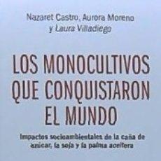 Libros: LOS MONOCULTIVOS QUE CONQUISTARON EL MUNDO: IMPACTOS SOCIOAMBIENTALES DE LA CAÑA DE AZÚCAR, LA SOJA. Lote 180853263
