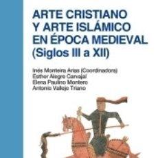 Libros: ARTE CRISTIANO Y ARTE ISLÁMICO EN ÉPOCA MEDIEVAL (SIGLOS III A XII). Lote 180857327