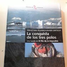 Libros: LA CONQUISTA DE LOS TRES POLOS / SEBASTIÁN ÁLVARO Y JAVIER ORTEGA / BIBLIOTECA DE LA AVENTURA. Lote 182224321