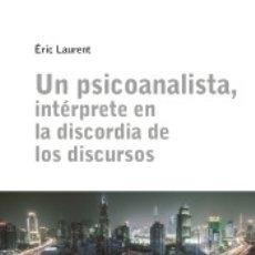 Libros: UN PSICOANALISTA, INTÉRPRETE EN LA DISCORDIA DE LOS DISCURSOS. Lote 182855705