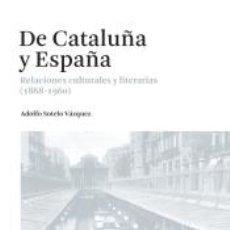 Libros: DE CATALUÑA Y ESPAÑA: RELACIONES CULTURALES Y LITERARIAS (1868-1960). Lote 187436356