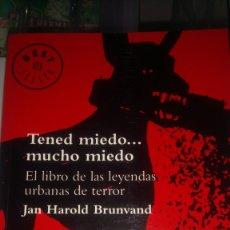 Libros: LIBRO TENED MIEDO... MUCHO MIEDO. J. H. BRUNVAND. EDITORIAL DE BOLSILLO. AÑO 2006.. Lote 189462460