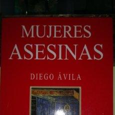 Libros: LIBRO MUJERES ASESINAS. DIEGO ÁVILA. EDITORIAL HOBBY. AÑO 2005.. Lote 189533553