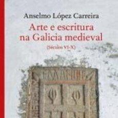 Livros: ARTE E ESCRITURA NA GALICIA MEDIEVAL. Lote 189541580