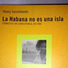 Libros: LIBRO LA HABANA NO ES UNA ISLA. VICENÇ SANCLEMENTE. EDITORIAL JAQUE & MATE. AÑO 2002.. Lote 190689732