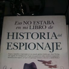 Libros: LIBRO ESO NO ESTABA EN MI LIBRO DE HISTORIA DEL ESPIONAJE. E. JUÁREZ. ED. ALMUZARA. AÑO 2019.. Lote 203748582