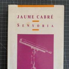 Libros: SENYORIA - JAUME CABRÉ. Lote 192038785