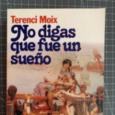 Libros: NO DIGAS QUE FUE UN SUEÑO - TERENCI MOIX. Lote 192038870