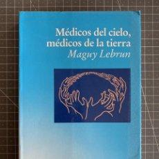 Libros: MEDICOS DEL CIELO, MEDICOS DE LA TIERRA - MAGUY LEBRUN. Lote 192039041