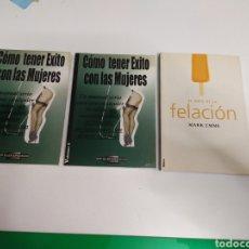 Libros: PACK EL ARTE DE LA FELACIÓN + CÓMO TENER ÉXITO CON LAS MUJERES VOL 1 Y 2.. Lote 194226858