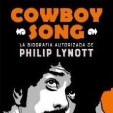 Libros: COWBOY SONG : LA BIOGRAFÍA AUTORIZADA DE PHILIP LYNOTT. Lote 194911915