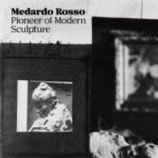 Libros: MEDARDO ROSSO: PIONEER OF MODERN SCULPTURE. Lote 195101141