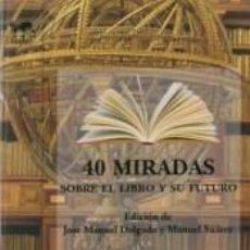 Libros: 40 MIRADAS SOBRE EL LIBRO Y SU FUTURO. Lote 195190990