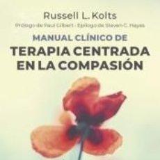 Libros: MANUAL CLÍNICO DE TERAPIA CENTRADA EN LA COMPASIÓN. Lote 195191003