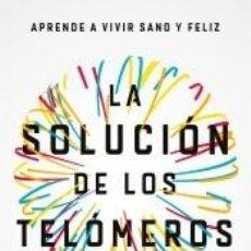 Libros: LA SOLUCIÓN DE LOS TELÓMEROS: APRENDE A VIVIR SANO Y FELIZ. Lote 195284517