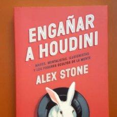 Libros: ENGAÑAR A HOUDINI. MAGOS, MENTALISTAS, ILUSIONISTAS - ALEX STONE, DEBATE, 2014. Lote 203730433