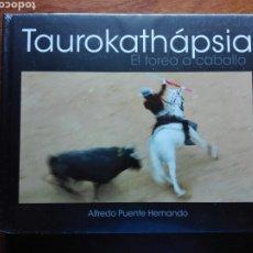 Libros: TAUROKATHAPSIA. ALFREDO PUENTE HERNANDO. EL TOREO A CABALLO. LIBRO NUEVO. TAUROMAQUIA. REJONEO.. Lote 236658970