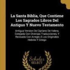 Libros: LA SANTA BIBLIA, QUE CONTIENE LOS SAGRADOS LIBROS DEL ANTIGUO Y NUEVO TESTAMENTO. Lote 205782591