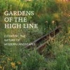 Libros: GARDENS OF THE HIGH LINE: ELEVATING THE NATURE OF MODERN LANDSCAPES. Lote 206130980
