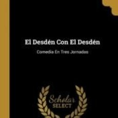 Libros: EL DESDÉN CON EL DESDÉN. Lote 206237261