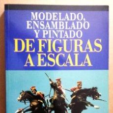 Libros: MODELADO, ENSAMBLADO Y PINTADO DE FIGURAS A ESCALA.CÚPULA MODELISMO.. Lote 206950542