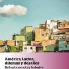 Libros: AMÉRICA LATINA, DILEMAS Y DESAFÍOS. REFLEXIONES SOBRE LA DERIVA DE LOS GOBIERNOS PROGRESISTAS. Lote 207190072