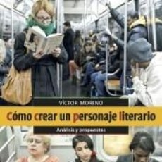 Libros: CÓMO CREAR UN PERSONAJE LITERARIO: ANÁLISIS Y PROPUESTAS. Lote 207190150
