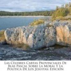 Libros: LAS CÈLEBRES CARTAS PROVINCIALES DE BLAS PASCAL SOBRE LA MORAL Y LA POLÍTICA DE LOS JESUITAS. Lote 207194198