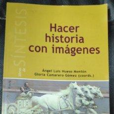 Libros: HACER HISTORIA CON IMAGENES ( ANGEL LUIS HUESO MONTON-GLORIA CAMARERO GOMEZ ( COORDS. Lote 209667418