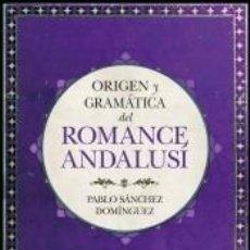 Libros: ORIGEN Y GRAMÁTICA DEL ROMANCE ANDALUSÍ. Lote 210567651