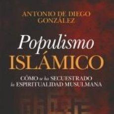 Libros: POPULISMO ISLÁMICO: CÓMO SE HA SECUESTRADO LA ESPIRITUALIDAD MUSULMANA. Lote 210567675