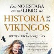 Libros: ESO NO ESTABA EN MI LIBRO DE HISTORIA DE LOS VIKINGOS. Lote 210567678