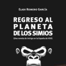 Libros: REGRESO AL PLANETA DE LOS SIMIOS: (UNA NOVELA DE INTRIGA EN LA ESPAÑA DE VOX). Lote 210622261